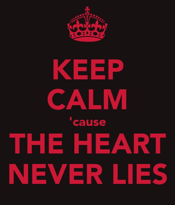 KEEP CALM 'cause THE HEART NEVER LIES