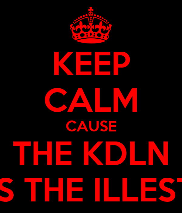 KEEP CALM CAUSE THE KDLN IS THE ILLEST
