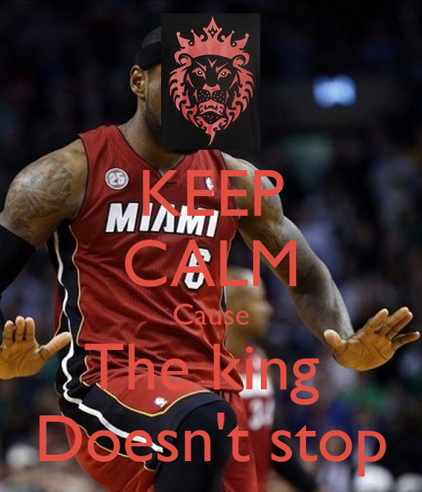 KEEP CALM Cause The king  Doesn't stop