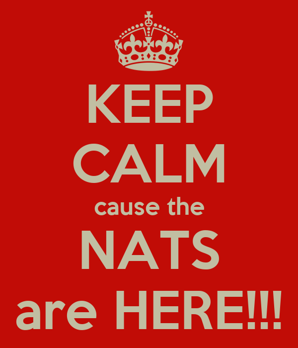 KEEP CALM cause the  NATS  are HERE!!!