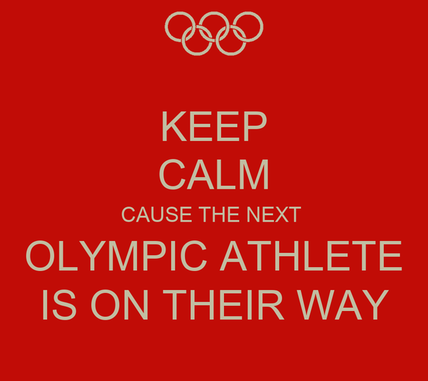 KEEP CALM CAUSE THE NEXT  OLYMPIC ATHLETE IS ON THEIR WAY
