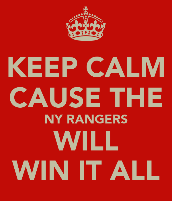 KEEP CALM CAUSE THE NY RANGERS WILL WIN IT ALL