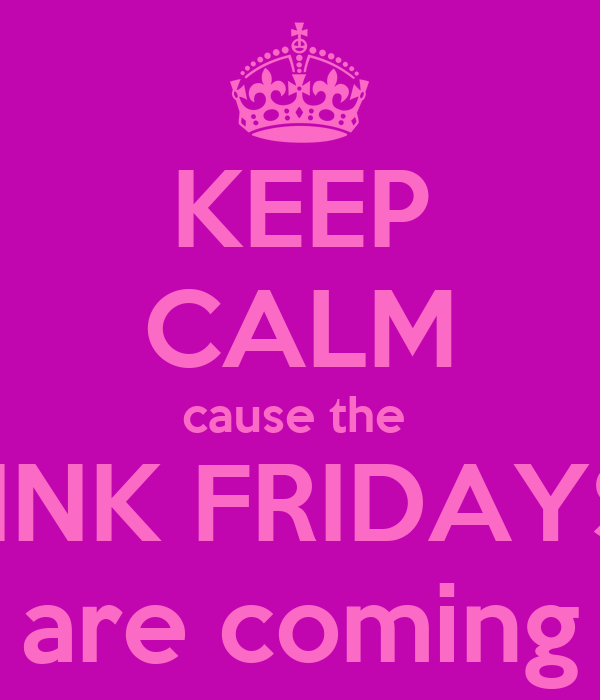 KEEP CALM cause the  PINK FRIDAYS  are coming