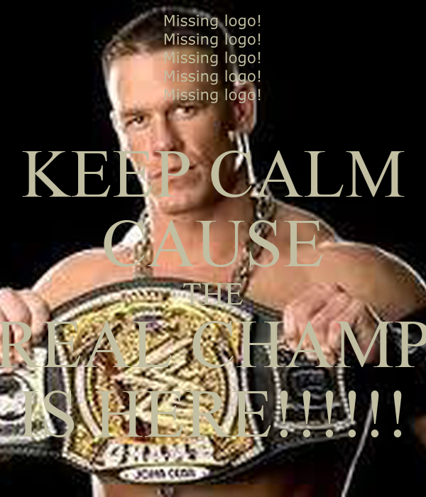 KEEP CALM CAUSE THE REAL CHAMP IS HERE!!!!!!