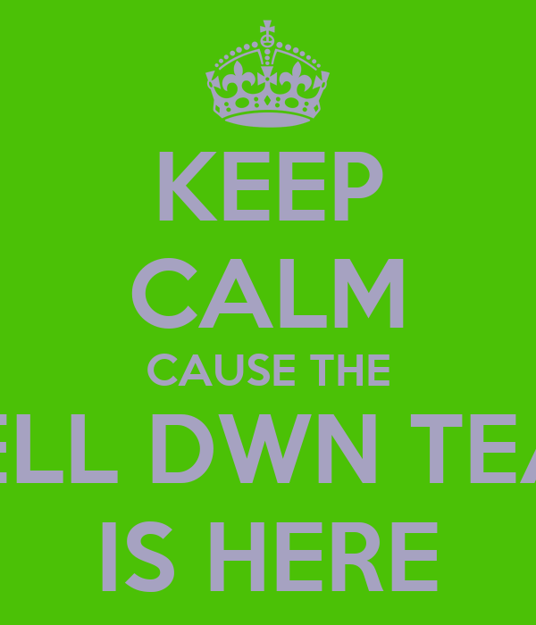 KEEP CALM CAUSE THE SHELL DWN TEAM  IS HERE