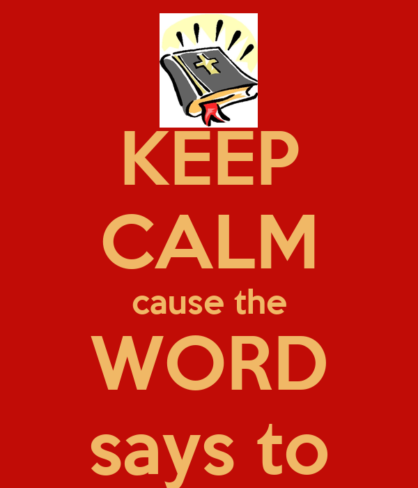 KEEP CALM cause the WORD says to