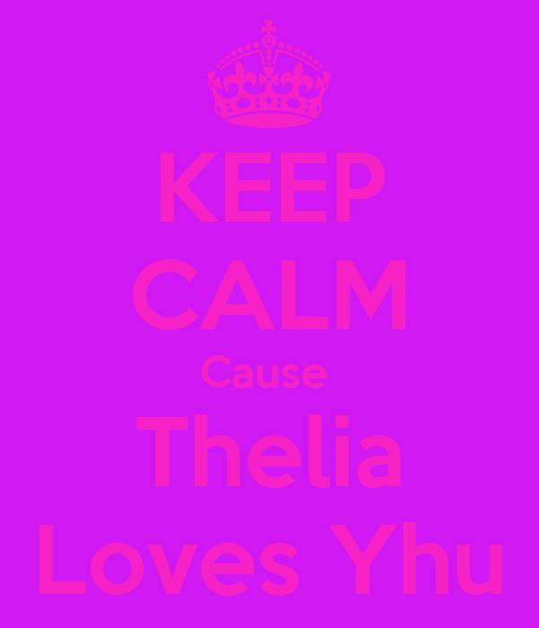 KEEP CALM Cause  Thelia Loves Yhu