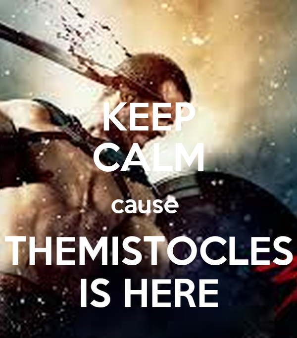 KEEP CALM cause  THEMISTOCLES IS HERE