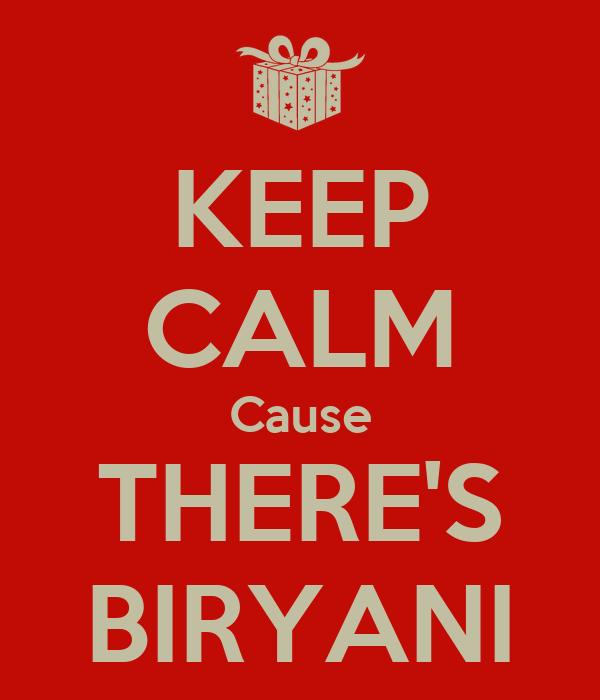 KEEP CALM Cause THERE'S BIRYANI