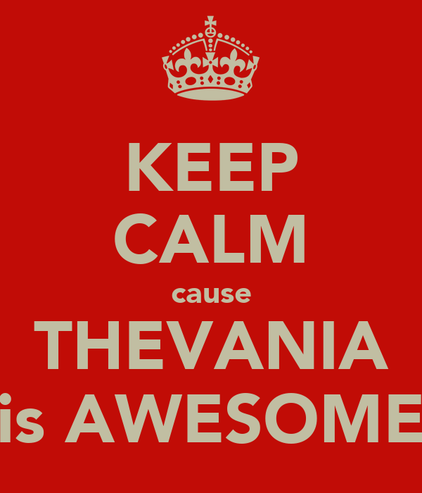 KEEP CALM cause THEVANIA is AWESOME
