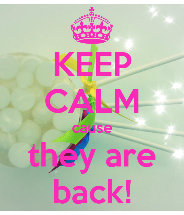 KEEP CALM cause they are back!