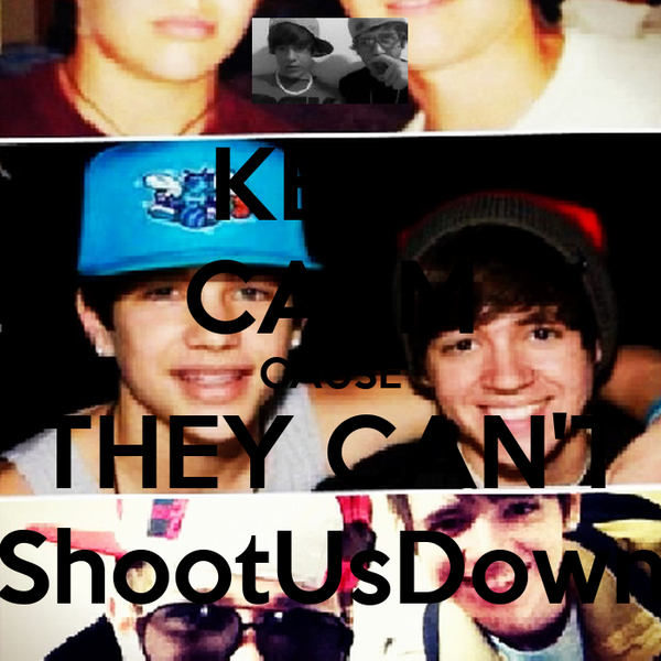 KEEP CALM CAUSE THEY CAN'T ShootUsDown