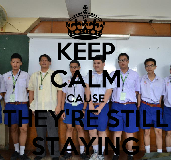 KEEP CALM CAUSE THEY'RE STILL STAYING