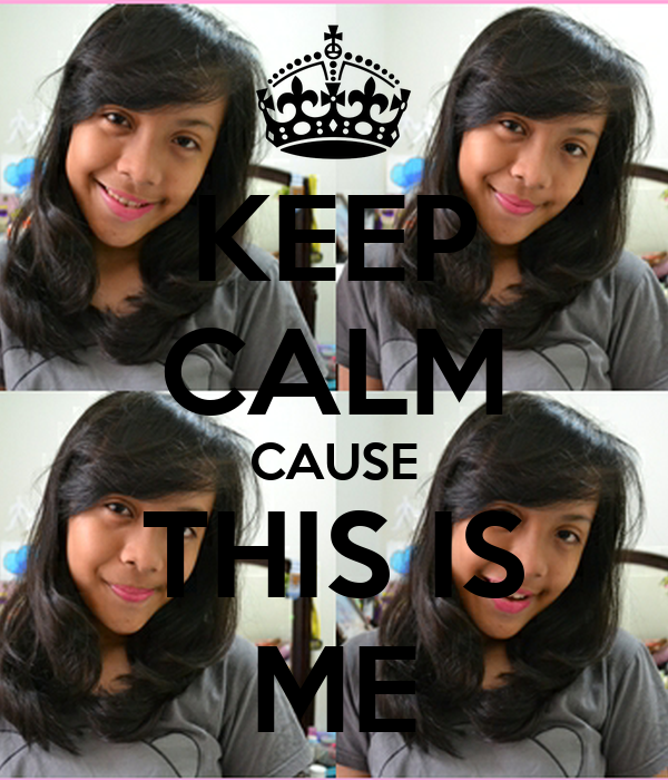 KEEP CALM CAUSE THIS IS ME