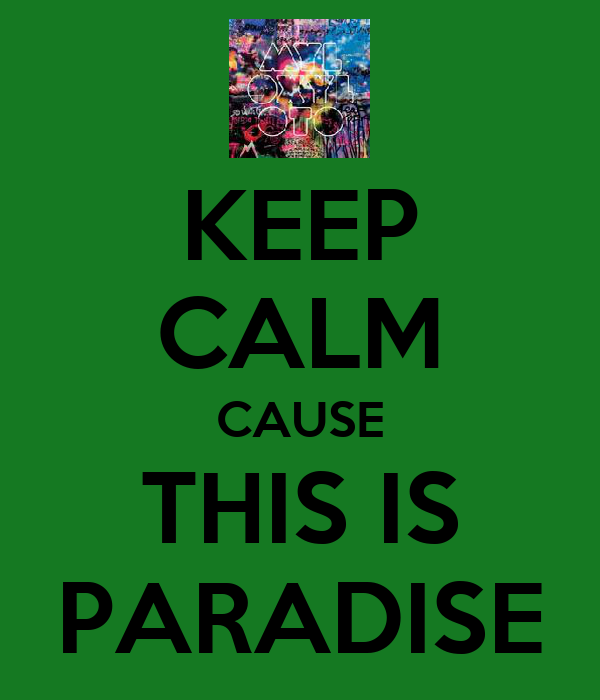 KEEP CALM CAUSE THIS IS PARADISE