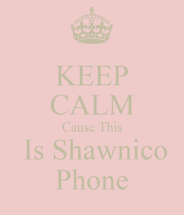 KEEP CALM Cause This  Is Shawnico Phone