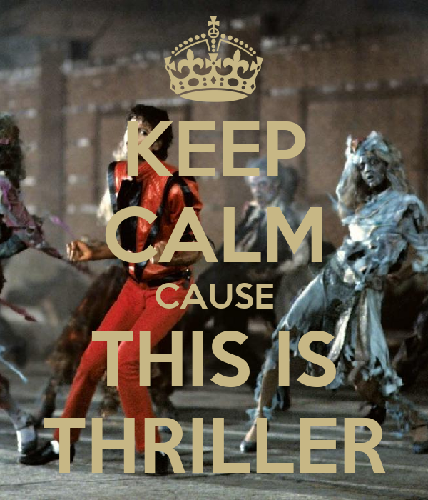 KEEP CALM CAUSE THIS IS THRILLER