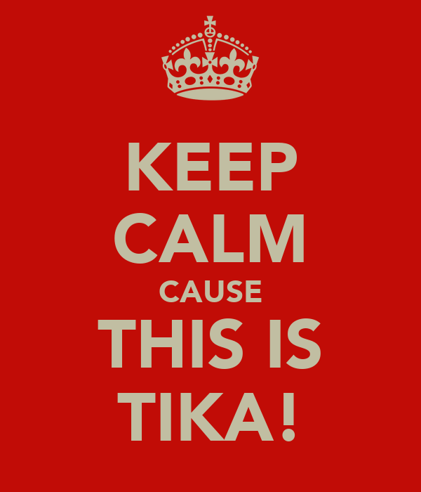 KEEP CALM CAUSE THIS IS TIKA!