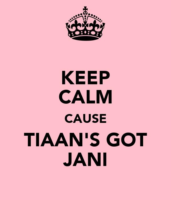 KEEP CALM CAUSE TIAAN'S GOT JANI
