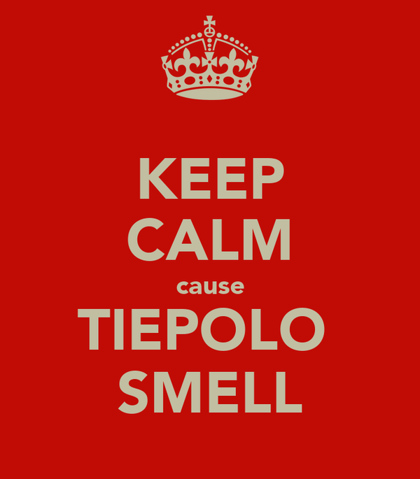 KEEP CALM cause TIEPOLO  SMELL