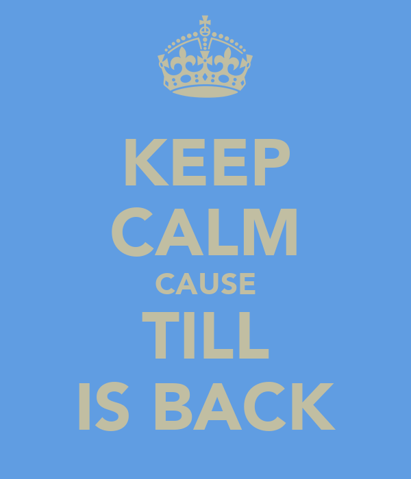 KEEP CALM CAUSE TILL IS BACK