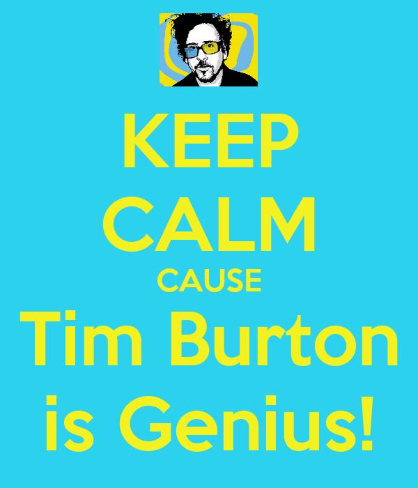 KEEP CALM CAUSE Tim Burton is Genius!