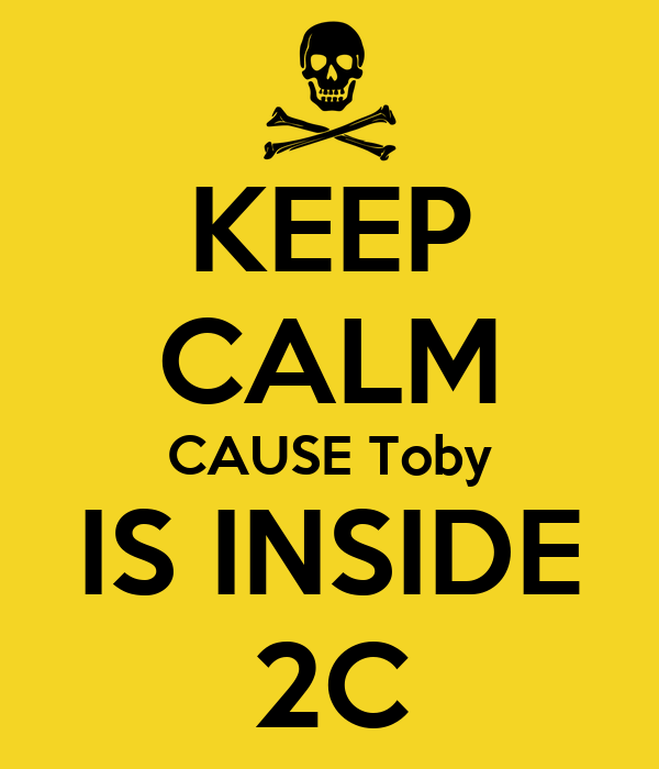 KEEP CALM CAUSE Toby IS INSIDE 2C