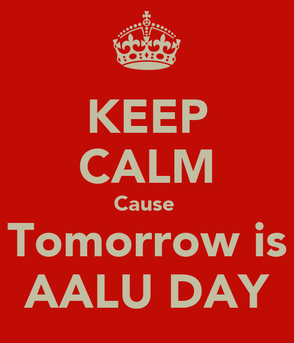 KEEP CALM Cause  Tomorrow is AALU DAY