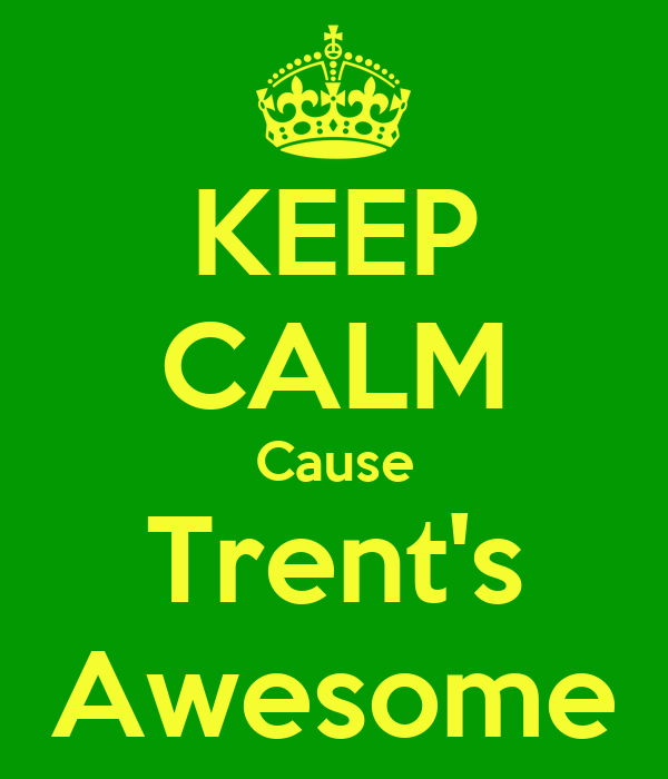 KEEP CALM Cause Trent's Awesome
