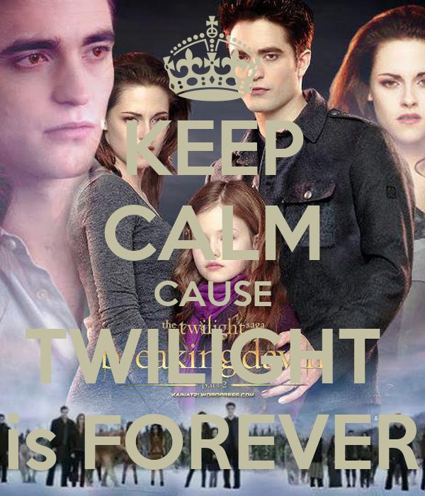 KEEP CALM CAUSE TWILIGHT  is FOREVER