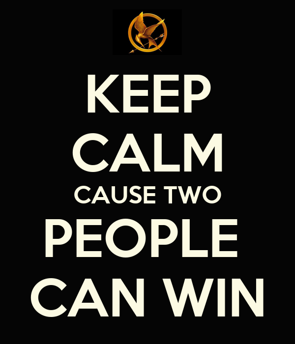 KEEP CALM CAUSE TWO PEOPLE  CAN WIN