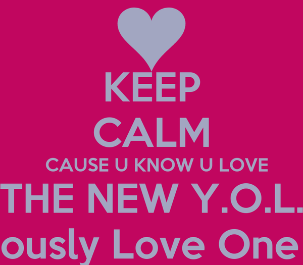 KEEP CALM   CAUSE U KNOW U LOVE    THE NEW Y.O.L.O You Obviously Love One direction