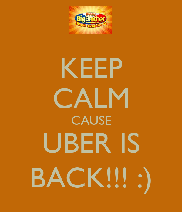 KEEP CALM CAUSE UBER IS BACK!!! :)