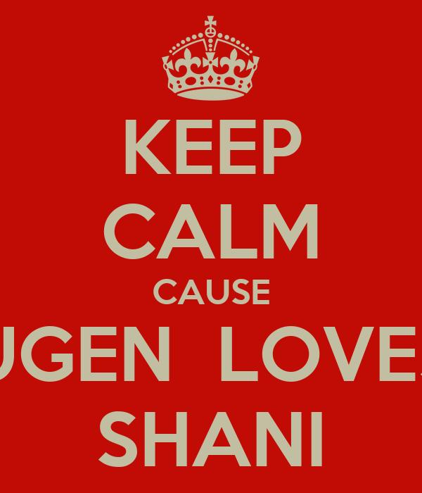 KEEP CALM CAUSE UGEN  LOVES SHANI