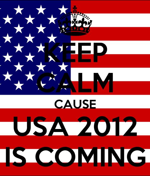KEEP CALM CAUSE USA 2012 IS COMING