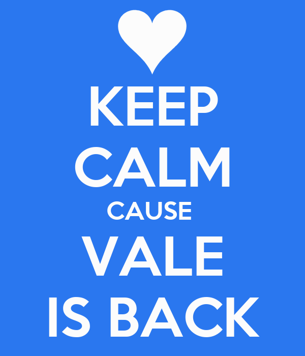 KEEP CALM CAUSE  VALE IS BACK