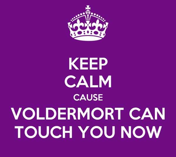 KEEP CALM CAUSE VOLDERMORT CAN TOUCH YOU NOW