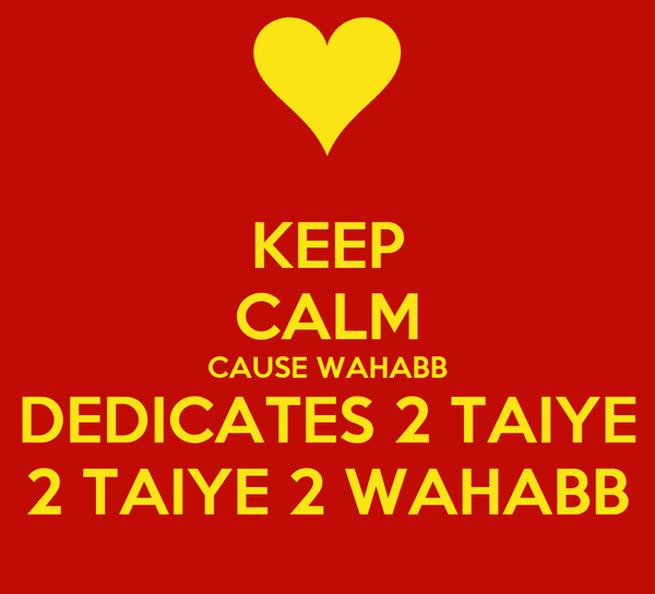KEEP CALM CAUSE WAHABB DEDICATES 2 TAIYE 2 TAIYE 2 WAHABB