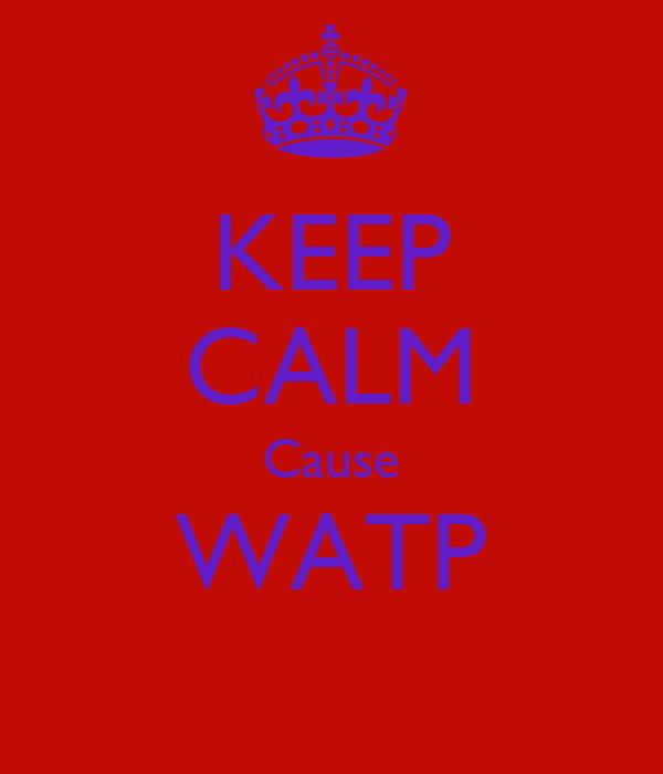 KEEP CALM Cause WATP