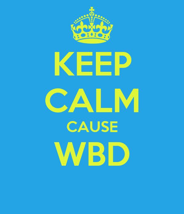 KEEP CALM CAUSE WBD