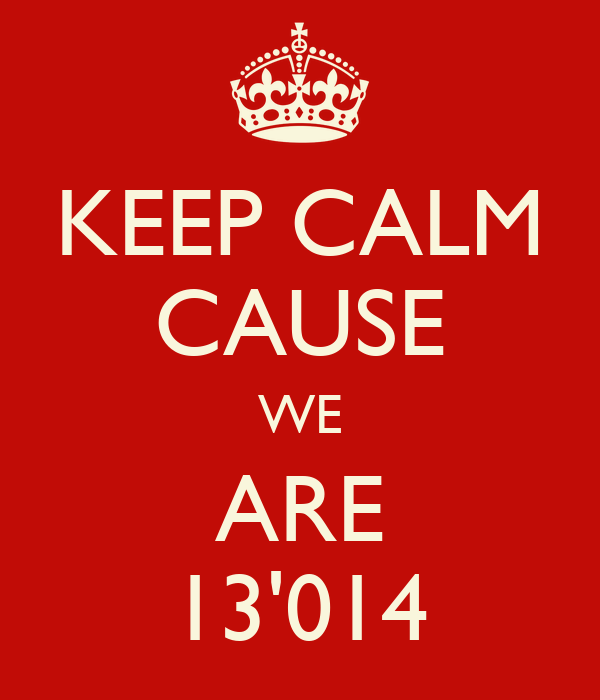 KEEP CALM CAUSE WE ARE 13'014