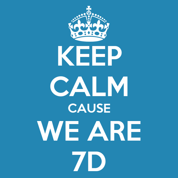 KEEP CALM CAUSE WE ARE 7D