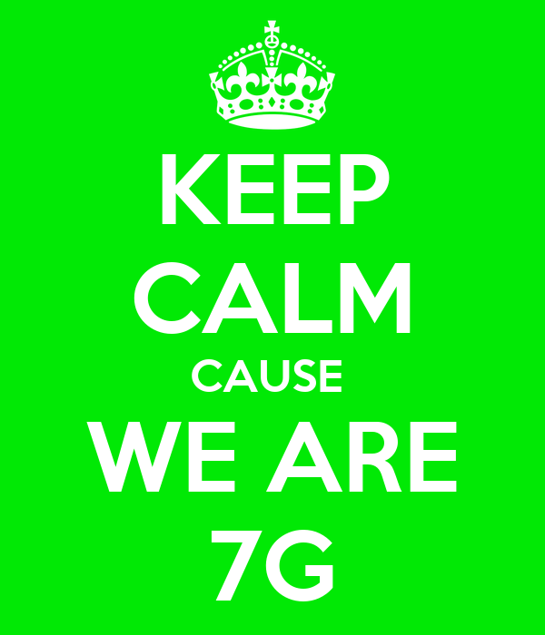 KEEP CALM CAUSE  WE ARE 7G