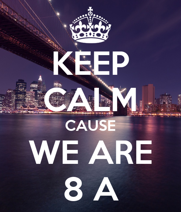 KEEP CALM CAUSE WE ARE 8 A