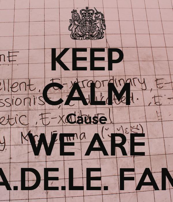KEEP CALM Cause WE ARE A.DE.LE. FAM