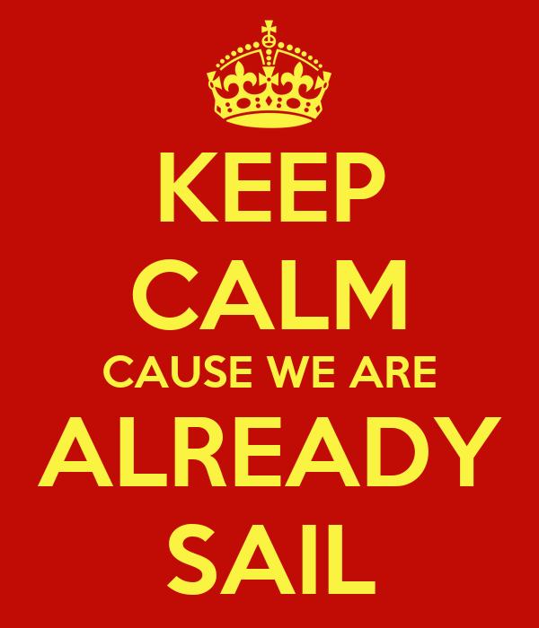 KEEP CALM CAUSE WE ARE ALREADY SAIL