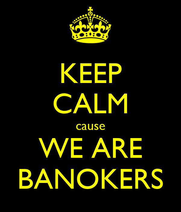 KEEP CALM cause WE ARE BANOKERS