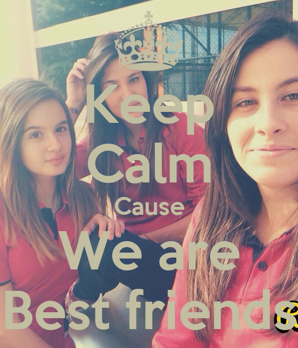 Keep Calm Cause We are Best friends