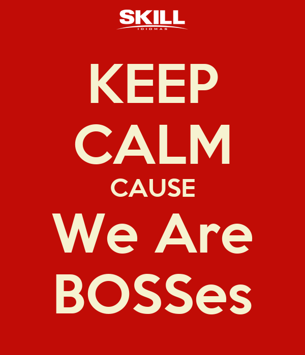 KEEP CALM CAUSE We Are BOSSes