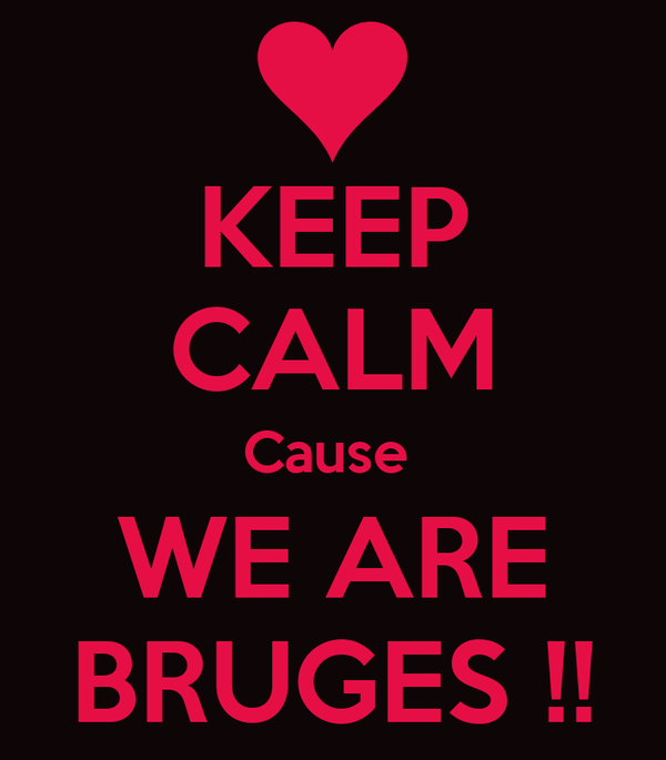 KEEP CALM Cause  WE ARE BRUGES !!